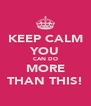 KEEP CALM YOU CAN DO MORE THAN THIS! - Personalised Poster A4 size
