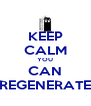 KEEP CALM YOU CAN REGENERATE - Personalised Poster A4 size