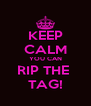 KEEP CALM YOU CAN RIP THE  TAG! - Personalised Poster A4 size