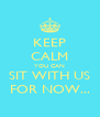 KEEP CALM YOU CAN SIT WITH US FOR NOW... - Personalised Poster A4 size