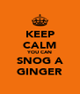 KEEP CALM YOU CAN SNOG A GINGER - Personalised Poster A4 size