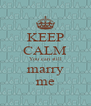 KEEP CALM You can still marry me - Personalised Poster A4 size