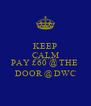 KEEP CALM YOU CAN STILL PAY £60 @ THE  DOOR @ DWC - Personalised Poster A4 size