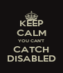 KEEP CALM YOU CAN'T CATCH DISABLED - Personalised Poster A4 size