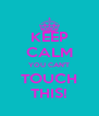 KEEP CALM YOU CAN'T TOUCH THIS! - Personalised Poster A4 size
