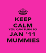 KEEP CALM YOU CAN TURN TO JAN '11 MUMMIES - Personalised Poster A4 size