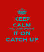 KEEP CALM YOU CAN WATCH IT ON CATCH UP - Personalised Poster A4 size