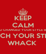 KEEP CALM YOU CHANGED YOUR STYLE BUT  BITCH YOUR STILL  WHACK  - Personalised Poster A4 size