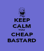 KEEP CALM YOU CHEAP BASTARD - Personalised Poster A4 size