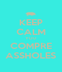 KEEP CALM YOU COMPRE ASSHOLES - Personalised Poster A4 size