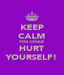 KEEP CALM YOU COULD HURT YOURSELF! - Personalised Poster A4 size
