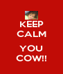 KEEP CALM  YOU COW!! - Personalised Poster A4 size