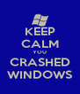 KEEP CALM YOU CRASHED WINDOWS - Personalised Poster A4 size