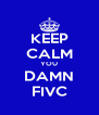 KEEP CALM YOU DAMN FIVC - Personalised Poster A4 size