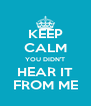 KEEP CALM YOU DIDN'T HEAR IT FROM ME - Personalised Poster A4 size