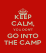 KEEP CALM, YOU DON'T GO INTO THE CAMP - Personalised Poster A4 size