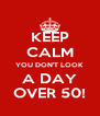 KEEP CALM YOU DON'T LOOK A DAY OVER 50! - Personalised Poster A4 size