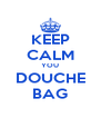KEEP CALM YOU DOUCHE BAG - Personalised Poster A4 size