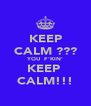 KEEP CALM ??? YOU  F'KIN' KEEP  CALM!!! - Personalised Poster A4 size