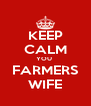 KEEP CALM YOU  FARMERS WIFE - Personalised Poster A4 size