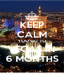 KEEP CALM YOU GO TO VEGAS IN 6 MONTHS - Personalised Poster A4 size