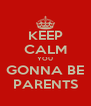 KEEP CALM YOU GONNA BE PARENTS - Personalised Poster A4 size