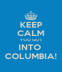 KEEP CALM YOU GOT INTO  COLUMBIA! - Personalised Poster A4 size