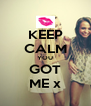 KEEP CALM YOU GOT ME x - Personalised Poster A4 size