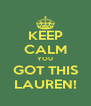 KEEP CALM YOU GOT THIS LAUREN! - Personalised Poster A4 size