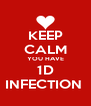KEEP CALM YOU HAVE 1D INFECTION  - Personalised Poster A4 size