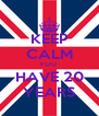 KEEP CALM YOU  HAVE 20 YEARS - Personalised Poster A4 size