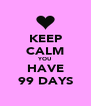 KEEP CALM YOU HAVE 99 DAYS - Personalised Poster A4 size