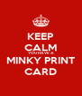 KEEP CALM YOU HAVE A MINKY PRINT CARD - Personalised Poster A4 size