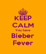 KEEP CALM You have Bieber Fever - Personalised Poster A4 size