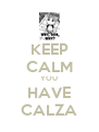 KEEP CALM YOU HAVE CALZA - Personalised Poster A4 size