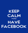 KEEP CALM YOU HAVE FACEBOOK - Personalised Poster A4 size