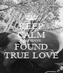 KEEP CALM YOU HAVE FOUND TRUE LOVE - Personalised Poster A4 size