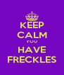 KEEP CALM YOU HAVE FRECKLES - Personalised Poster A4 size