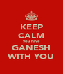 KEEP CALM you have GANESH WITH YOU - Personalised Poster A4 size