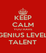 KEEP CALM YOU HAVE GENIUS LEVEL TALENT - Personalised Poster A4 size
