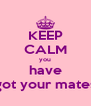KEEP CALM you have got your mates - Personalised Poster A4 size