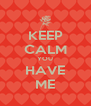KEEP CALM YOU HAVE ME - Personalised Poster A4 size