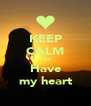 KEEP CALM You Have my heart - Personalised Poster A4 size