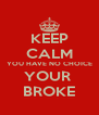 KEEP CALM YOU HAVE NO CHOICE YOUR  BROKE - Personalised Poster A4 size