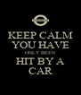 KEEP CALM YOU HAVE ONLY BEEN HIT BY A CAR - Personalised Poster A4 size