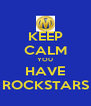 KEEP CALM YOU HAVE ROCKSTARS - Personalised Poster A4 size