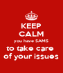 KEEP CALM you have SAMS to take care  of your issues - Personalised Poster A4 size