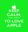 KEEP CALM, YOU HAVE TO LOVE APPLE - Personalised Poster A4 size