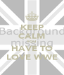 KEEP CALM YOU HAVE TO LOVE WWE - Personalised Poster A4 size