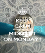 KEEP CALM YOU HAVE UNTIL MIDNIGHT ON MONDAY ! - Personalised Poster A4 size